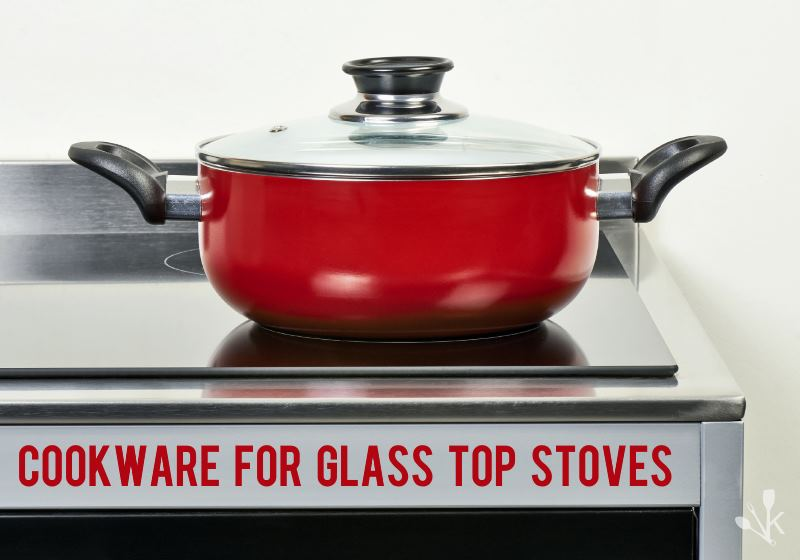Best Cookware For Gl Top Stoves In