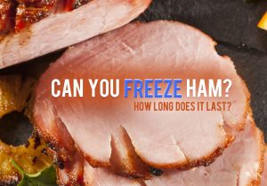 Can You Freeze Ham? How Long Does It Last?