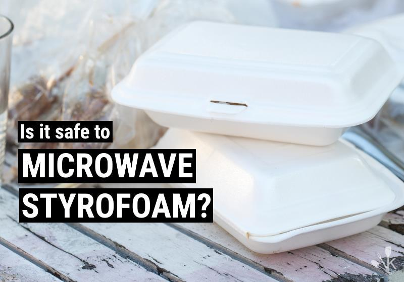 can you put Styrofoam in the microwave