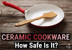 Is Ceramic Cookware Safe Or Toxic? Ceramic Cookware Dangers!