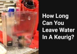 How Long Can You Leave Water In A Keurig?