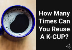 How Many Times Can You Reuse K-Cups? Twice?