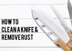 How To Clean A Knife & Remove Rust From A Knife