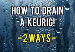 How To Drain A Keurig (All Water Reservoirs)
