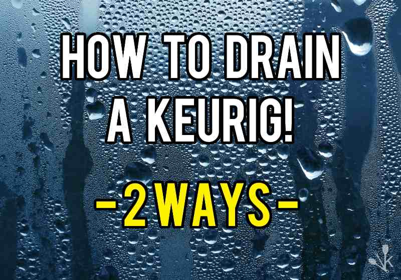 How To Drain A Keurig All Water