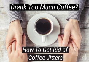how to get rid of coffee jitters