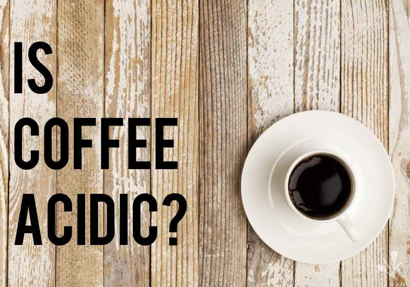 Is coffee acidic?