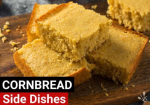 What Goes With Cornbread – 12 Tasty Sides