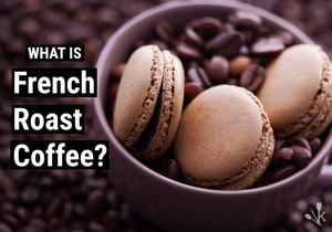 What Is French Roast Coffee?