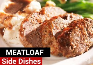 What To Serve With Meatloaf